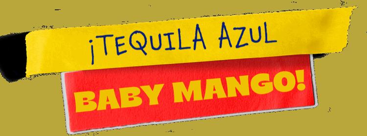 ¡Tequila Azul Baby Mango!